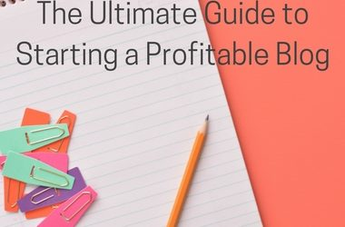 The Ultimate Guide to Starting a Profitable Blog